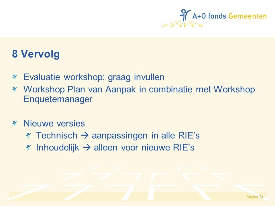 Pagina 74 8 Vervolg Evaluatie workshop: graag invullen Workshop Plan van Aanpak in combinatie met Workshop Enquetemanager Nieuwe versies Technisch  a