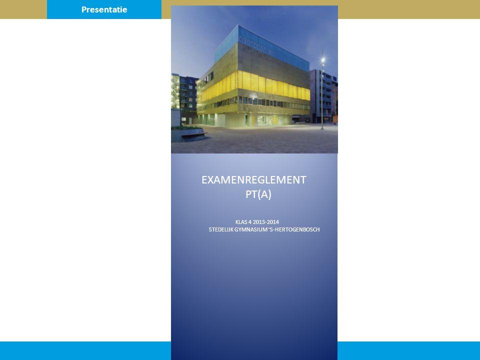 EXAMENREGLEMENT PT(A) KLAS 4 2013-2014 STEDELIJK GYMNASIUM S-HERTOGENBOSCH