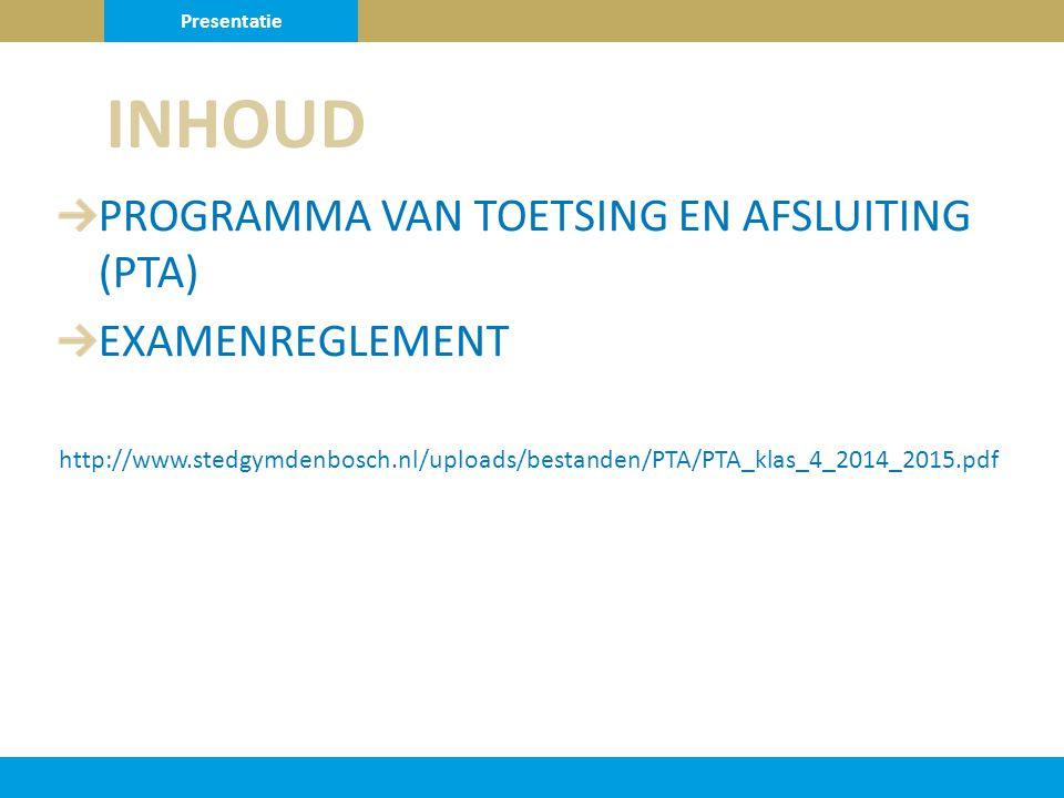 PROGRAMMA VAN TOETSING EN AFSLUITING (PTA) EXAMENREGLEMENT http://www.stedgymdenbosch.nl/uploads/bestanden/PTA/PTA_klas_4_2014_2015.pdf INHOUD Presentatie