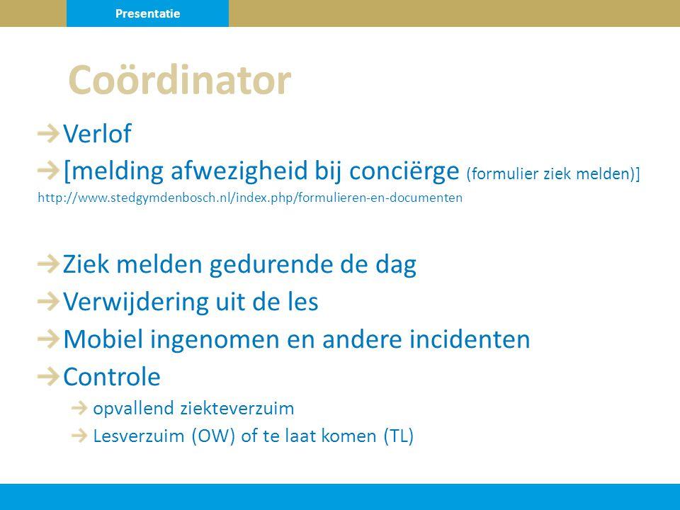 Verlof [melding afwezigheid bij conciërge (formulier ziek melden)] http://www.stedgymdenbosch.nl/index.php/formulieren-en-documenten Ziek melden gedurende de dag Verwijdering uit de les Mobiel ingenomen en andere incidenten Controle opvallend ziekteverzuim Lesverzuim (OW) of te laat komen (TL) Coördinator Presentatie