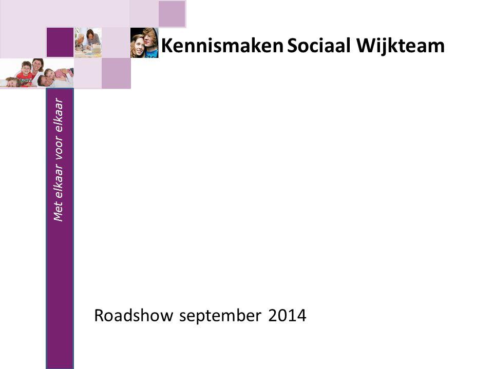 Met elkaar voor elkaar Kennismaken Sociaal Wijkteam Roadshow september 2014