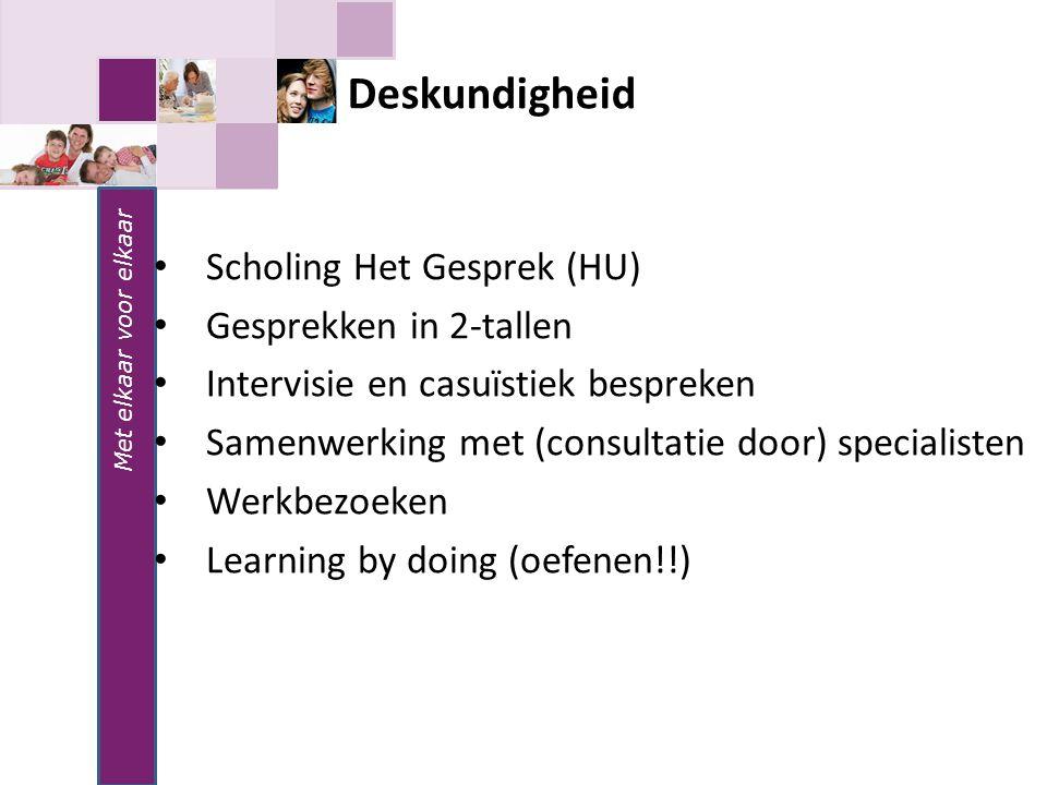 Met elkaar voor elkaar Scholing Het Gesprek (HU) Gesprekken in 2-tallen Intervisie en casuïstiek bespreken Samenwerking met (consultatie door) special