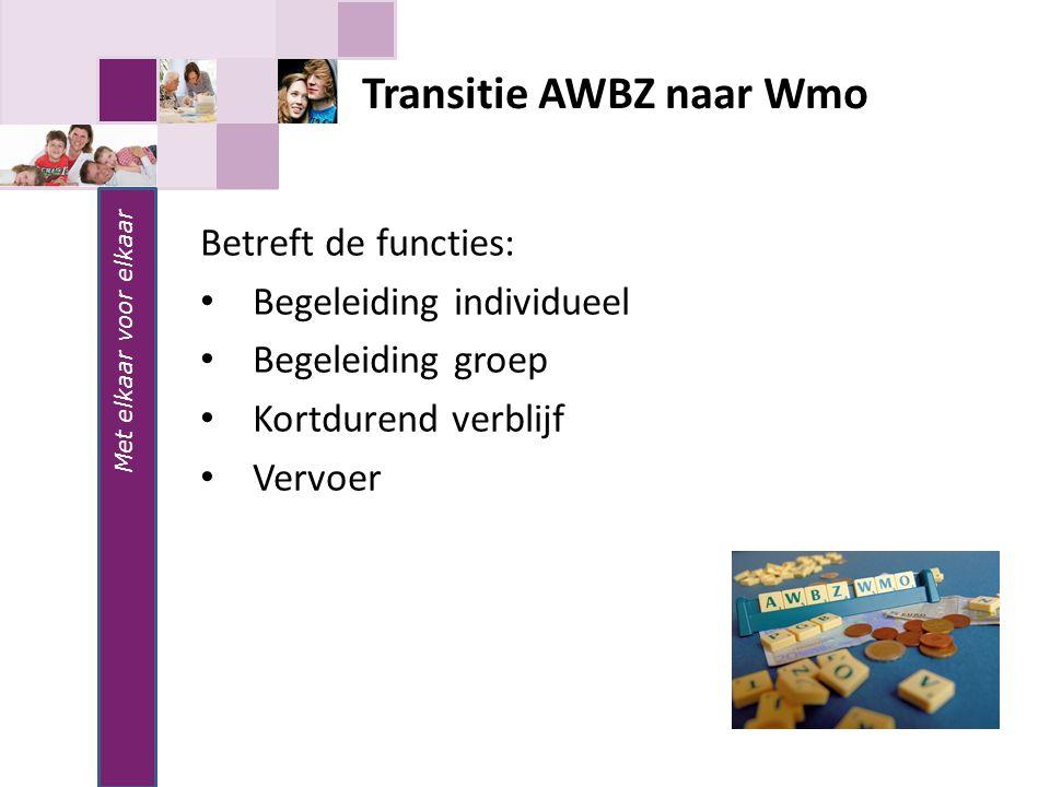 Met elkaar voor elkaar Betreft de functies: Begeleiding individueel Begeleiding groep Kortdurend verblijf Vervoer Transitie AWBZ naar Wmo