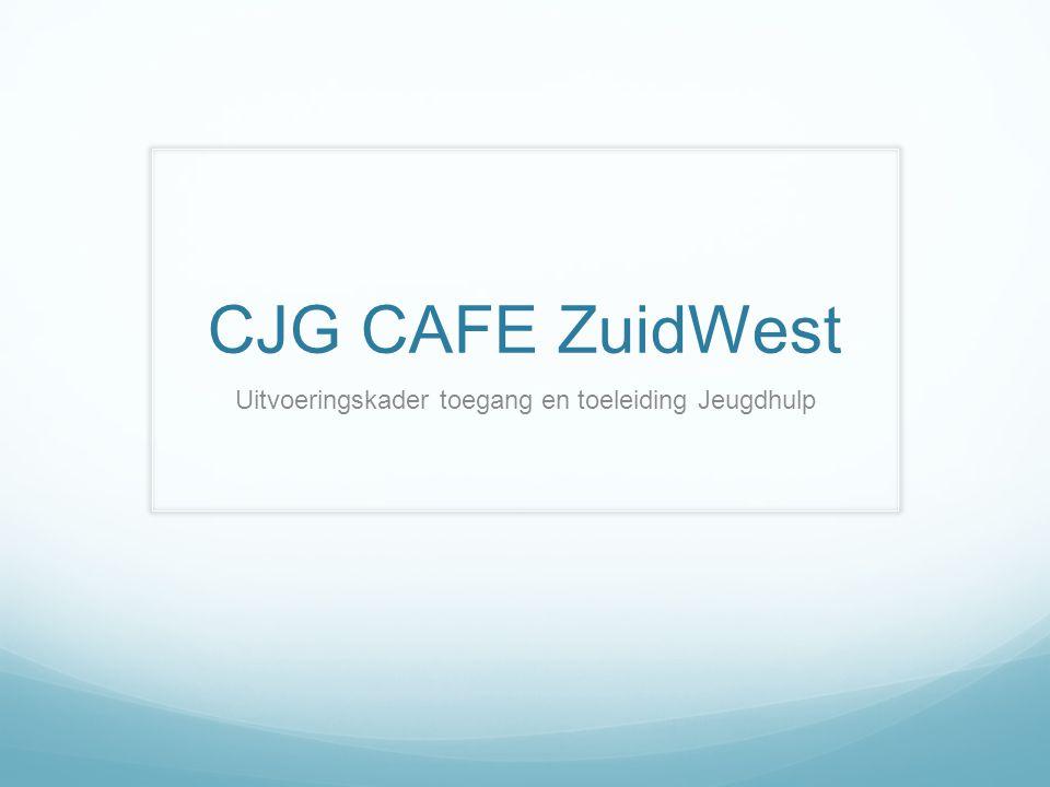 CJG CAFE ZuidWest Uitvoeringskader toegang en toeleiding Jeugdhulp