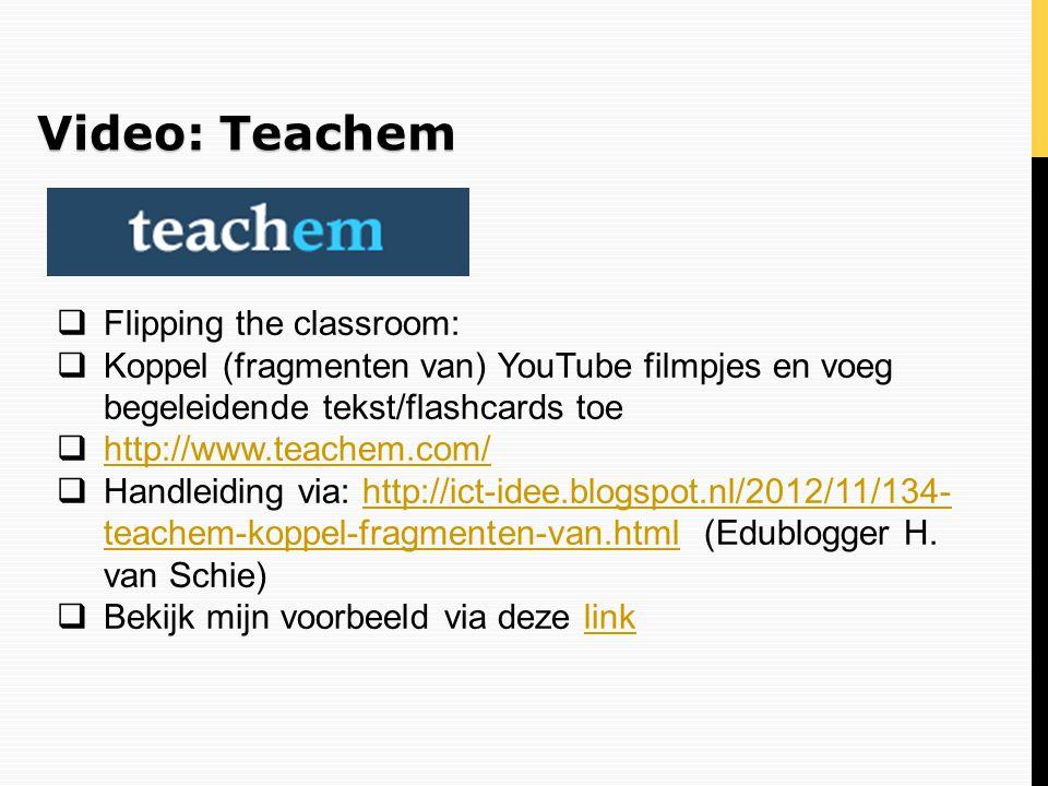Video: Teachem  Flipping the classroom:  Koppel (fragmenten van) YouTube filmpjes en voeg begeleidende tekst/flashcards toe  http://www.teachem.com