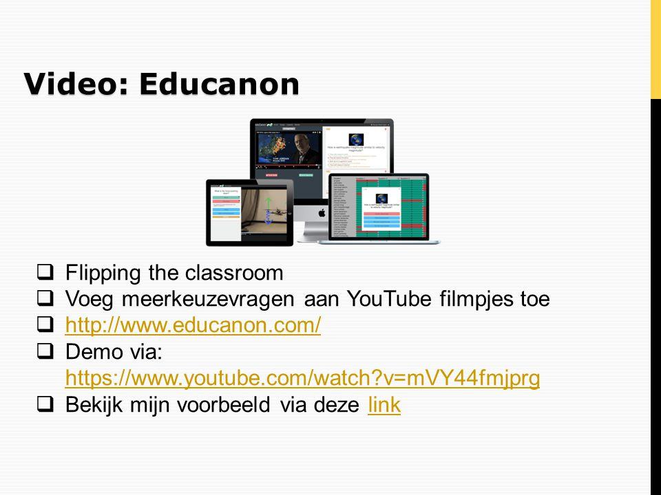 Video: Educanon  Flipping the classroom  Voeg meerkeuzevragen aan YouTube filmpjes toe  http://www.educanon.com/ http://www.educanon.com/  Demo vi