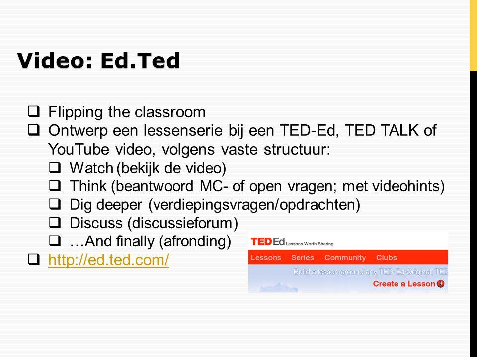 Video: Ed.Ted  Flipping the classroom  Ontwerp een lessenserie bij een TED-Ed, TED TALK of YouTube video, volgens vaste structuur:  Watch (bekijk d