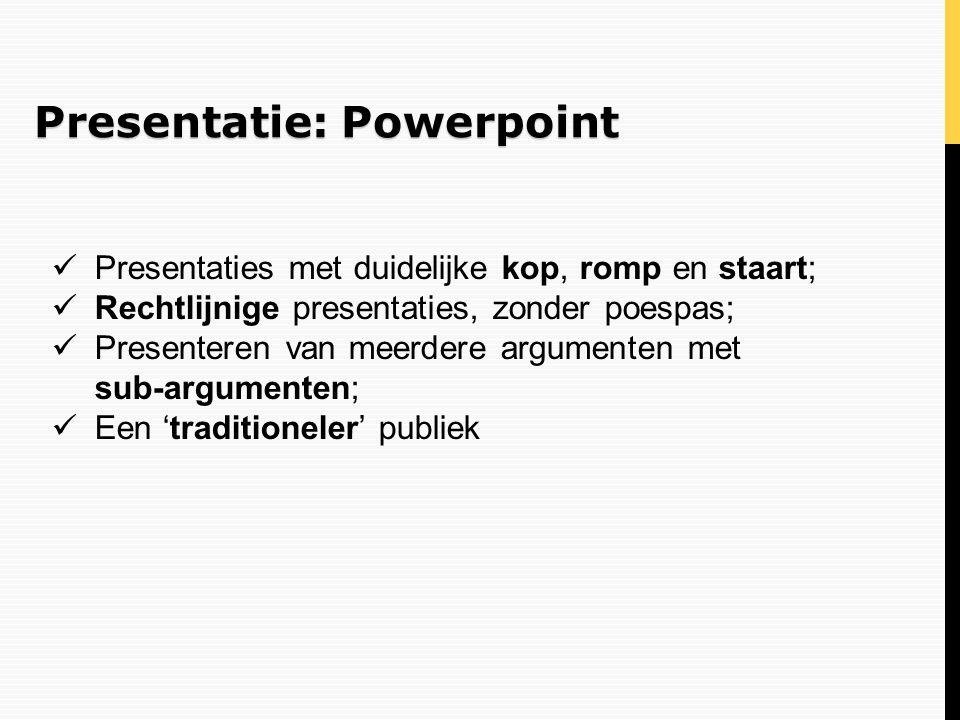 Presentatie: Powerpoint Presentaties met duidelijke kop, romp en staart; Rechtlijnige presentaties, zonder poespas; Presenteren van meerdere argumente