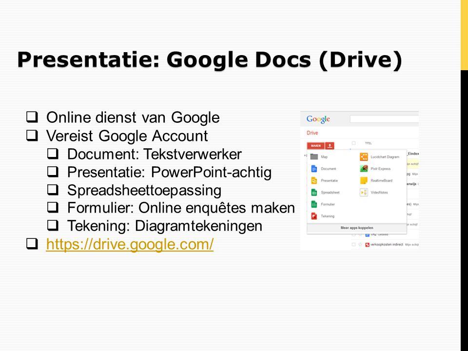 Presentatie: Google Docs (Drive)  Online dienst van Google  Vereist Google Account  Document: Tekstverwerker  Presentatie: PowerPoint-achtig  Spr