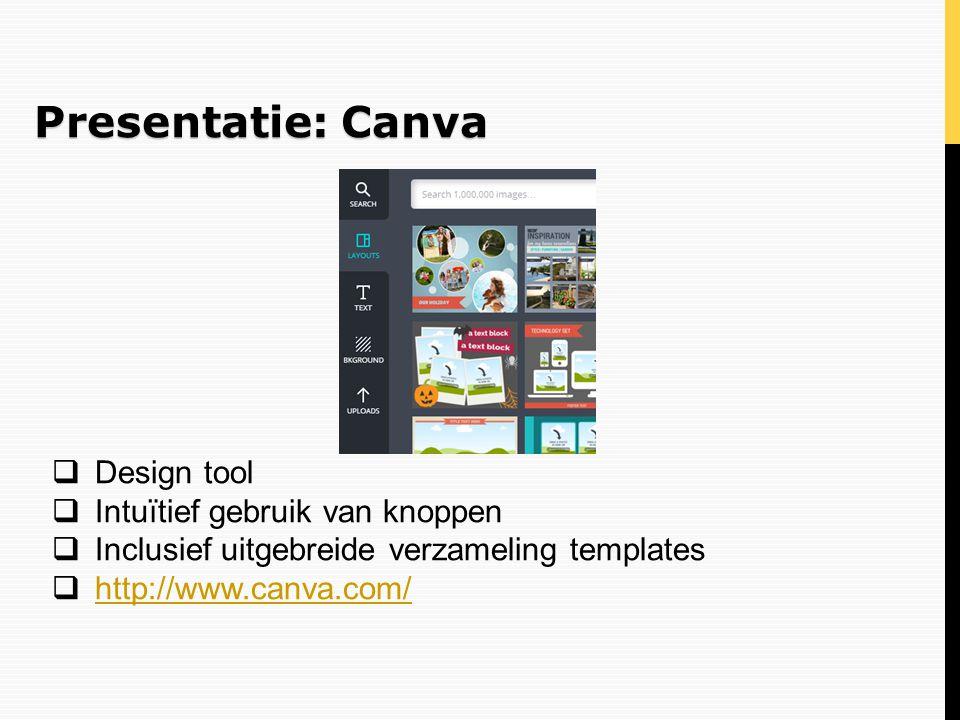 Presentatie: Canva  Design tool  Intuïtief gebruik van knoppen  Inclusief uitgebreide verzameling templates  http://www.canva.com/ http://www.canv
