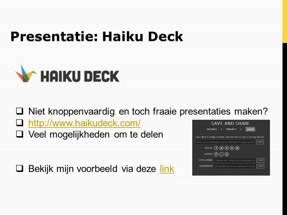 Presentatie: Haiku Deck  Niet knoppenvaardig en toch fraaie presentaties maken?  http://www.haikudeck.com/ http://www.haikudeck.com/  Veel mogelijk
