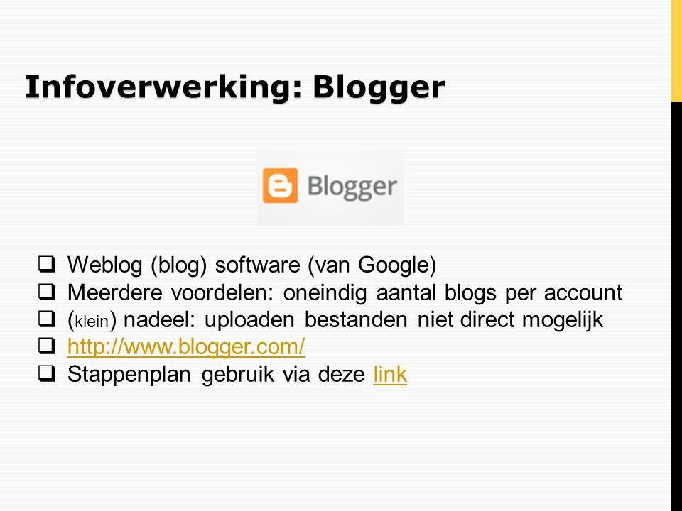 Infoverwerking: Blogger  Weblog (blog) software (van Google)  Meerdere voordelen: oneindig aantal blogs per account  ( klein ) nadeel: uploaden bes