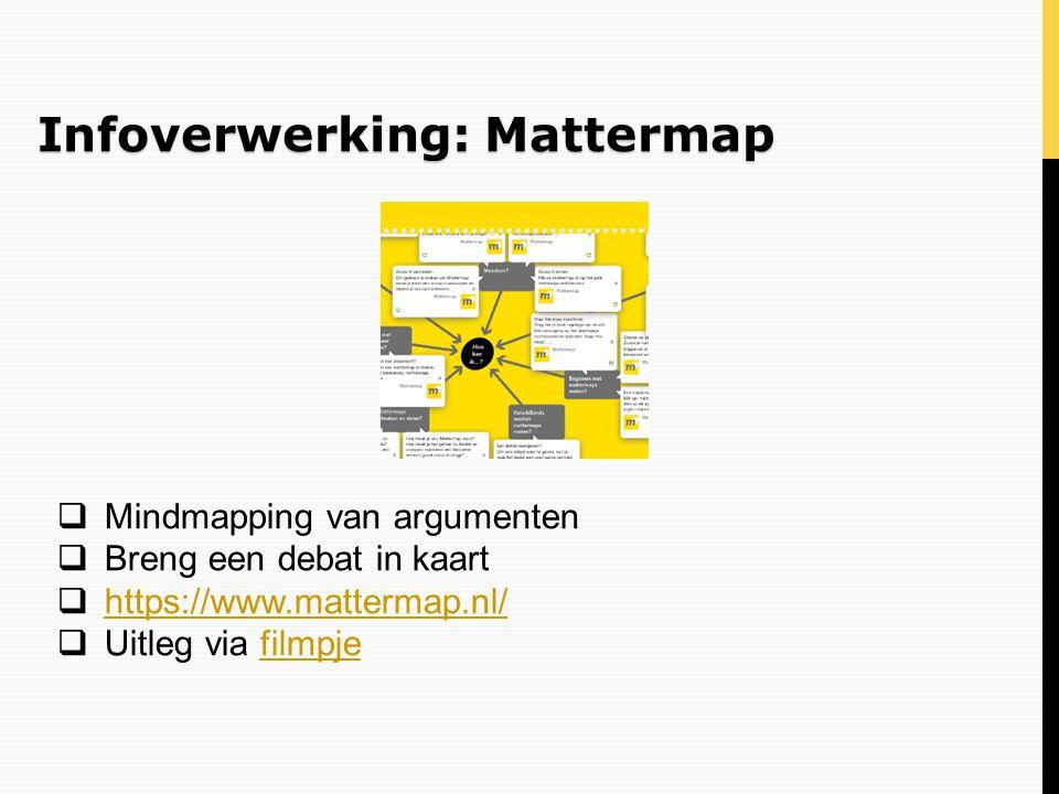 Infoverwerking: Mattermap  Mindmapping van argumenten  Breng een debat in kaart  https://www.mattermap.nl/ https://www.mattermap.nl/  Uitleg via f