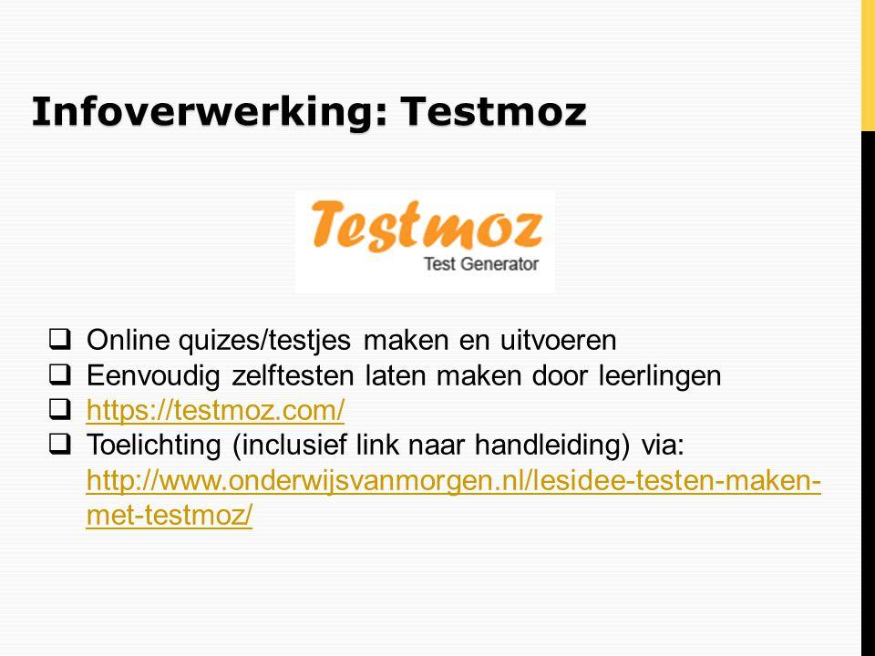 Infoverwerking: Testmoz  Online quizes/testjes maken en uitvoeren  Eenvoudig zelftesten laten maken door leerlingen  https://testmoz.com/ https://t