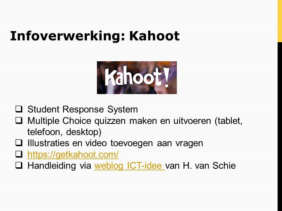 Infoverwerking: Kahoot  Student Response System  Multiple Choice quizzen maken en uitvoeren (tablet, telefoon, desktop)  Illustraties en video toev