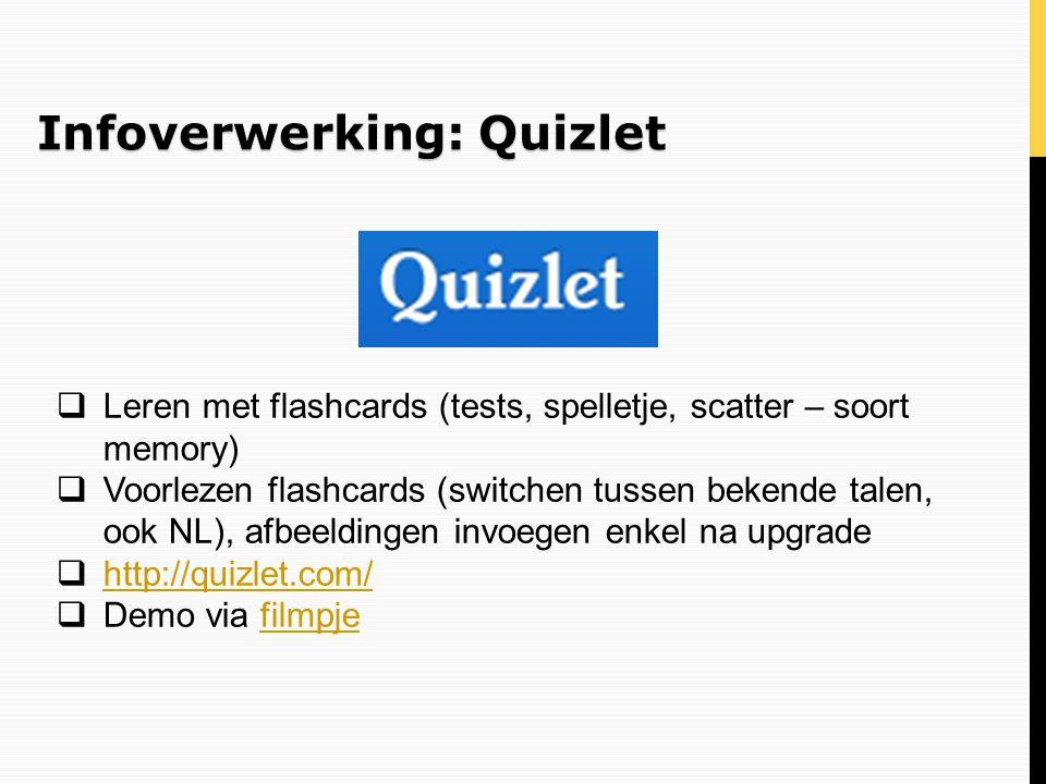 Infoverwerking: Quizlet  Leren met flashcards (tests, spelletje, scatter – soort memory)  Voorlezen flashcards (switchen tussen bekende talen, ook N