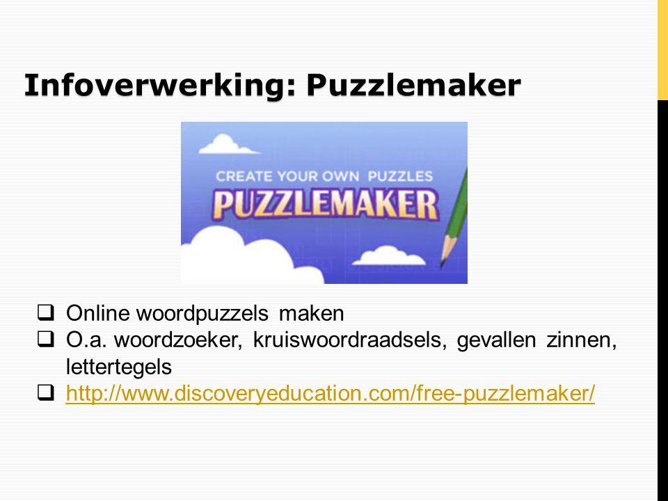 Infoverwerking: Puzzlemaker  Online woordpuzzels maken  O.a. woordzoeker, kruiswoordraadsels, gevallen zinnen, lettertegels  http://www.discoveryed