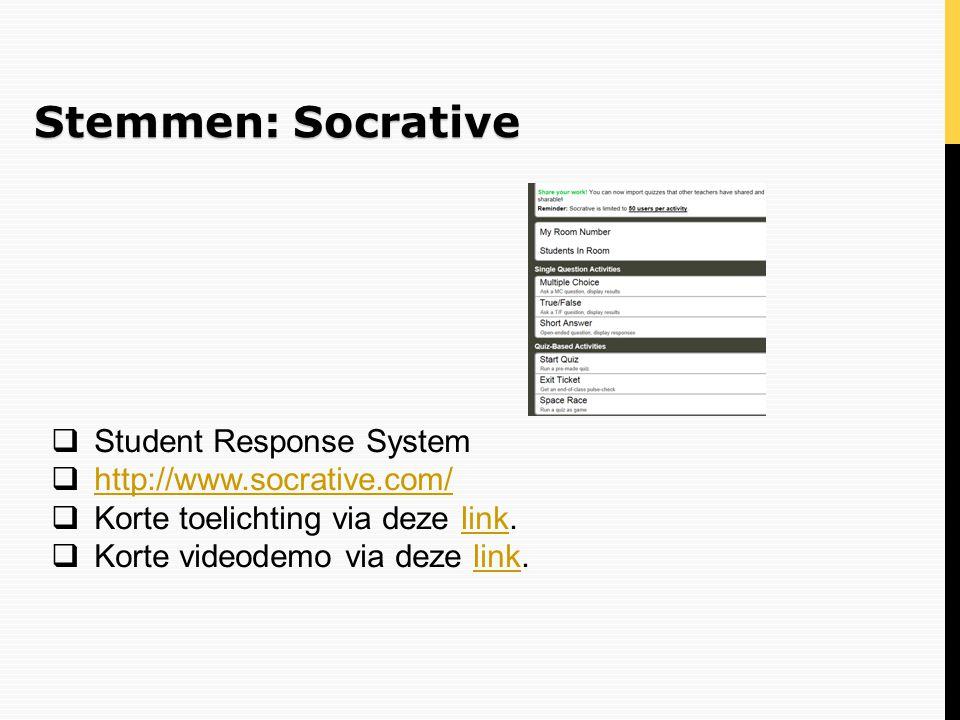 Stemmen: Socrative  Student Response System  http://www.socrative.com/ http://www.socrative.com/  Korte toelichting via deze link.link  Korte vide