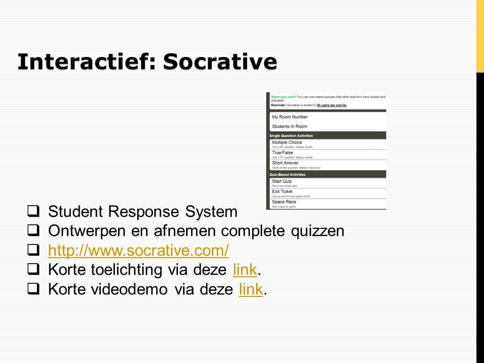 Interactief: Socrative  Student Response System  Ontwerpen en afnemen complete quizzen  http://www.socrative.com/ http://www.socrative.com/  Korte