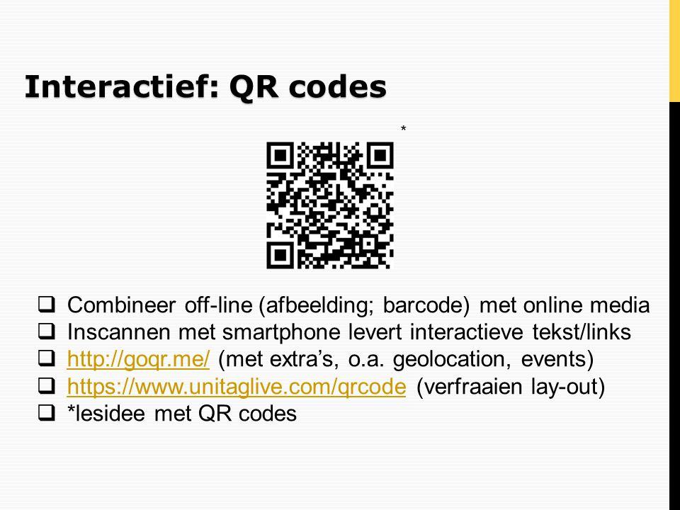 Interactief: QR codes  Combineer off-line (afbeelding; barcode) met online media  Inscannen met smartphone levert interactieve tekst/links  http://