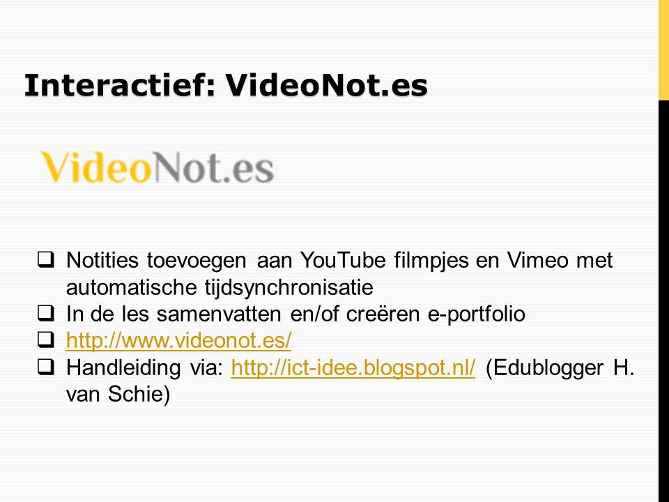 Interactief: VideoNot.es  Notities toevoegen aan YouTube filmpjes en Vimeo met automatische tijdsynchronisatie  In de les samenvatten en/of creëren