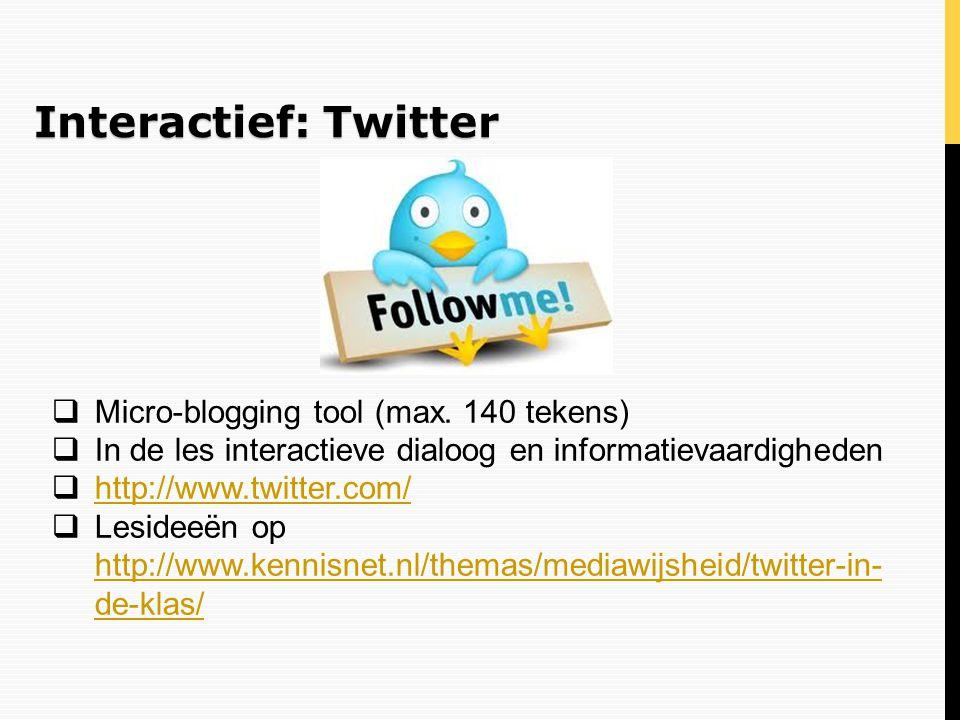 Interactief: Twitter  Micro-blogging tool (max. 140 tekens)  In de les interactieve dialoog en informatievaardigheden  http://www.twitter.com/ http