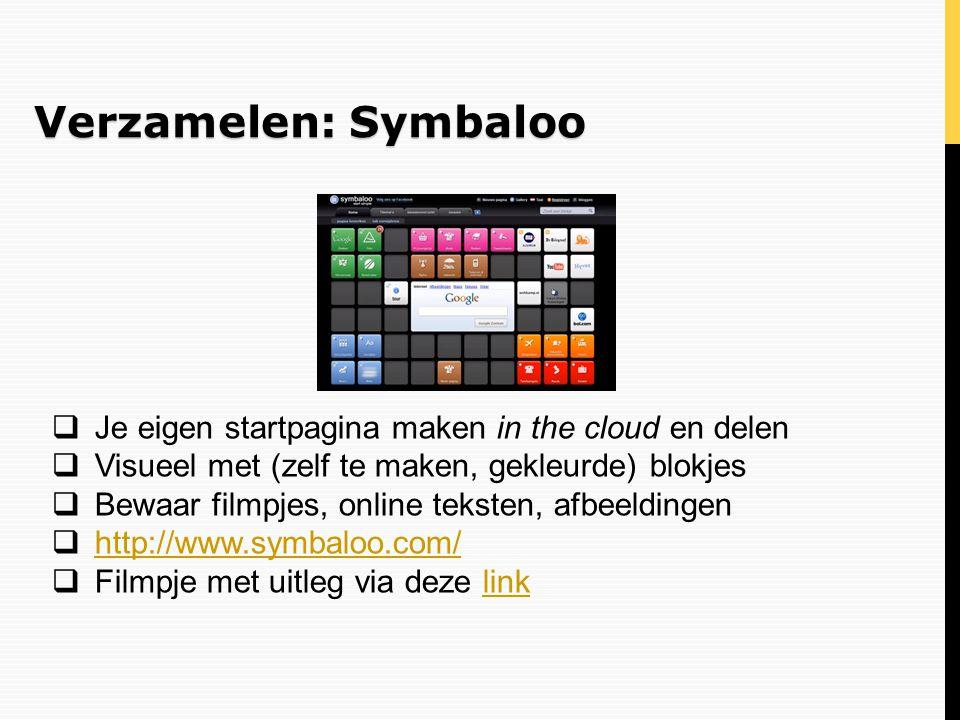 Verzamelen: Symbaloo  Je eigen startpagina maken in the cloud en delen  Visueel met (zelf te maken, gekleurde) blokjes  Bewaar filmpjes, online tek