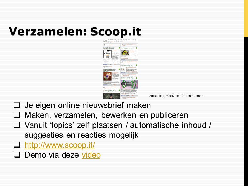 Verzamelen: Scoop.it  Je eigen online nieuwsbrief maken  Maken, verzamelen, bewerken en publiceren  Vanuit 'topics' zelf plaatsen / automatische in