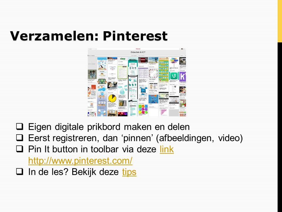 Verzamelen: Pinterest  Eigen digitale prikbord maken en delen  Eerst registreren, dan 'pinnen' (afbeeldingen, video)  Pin It button in toolbar via