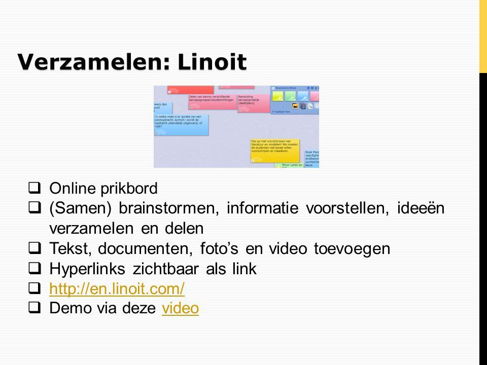 Verzamelen: Linoit  Online prikbord  (Samen) brainstormen, informatie voorstellen, ideeën verzamelen en delen  Tekst, documenten, foto's en video t