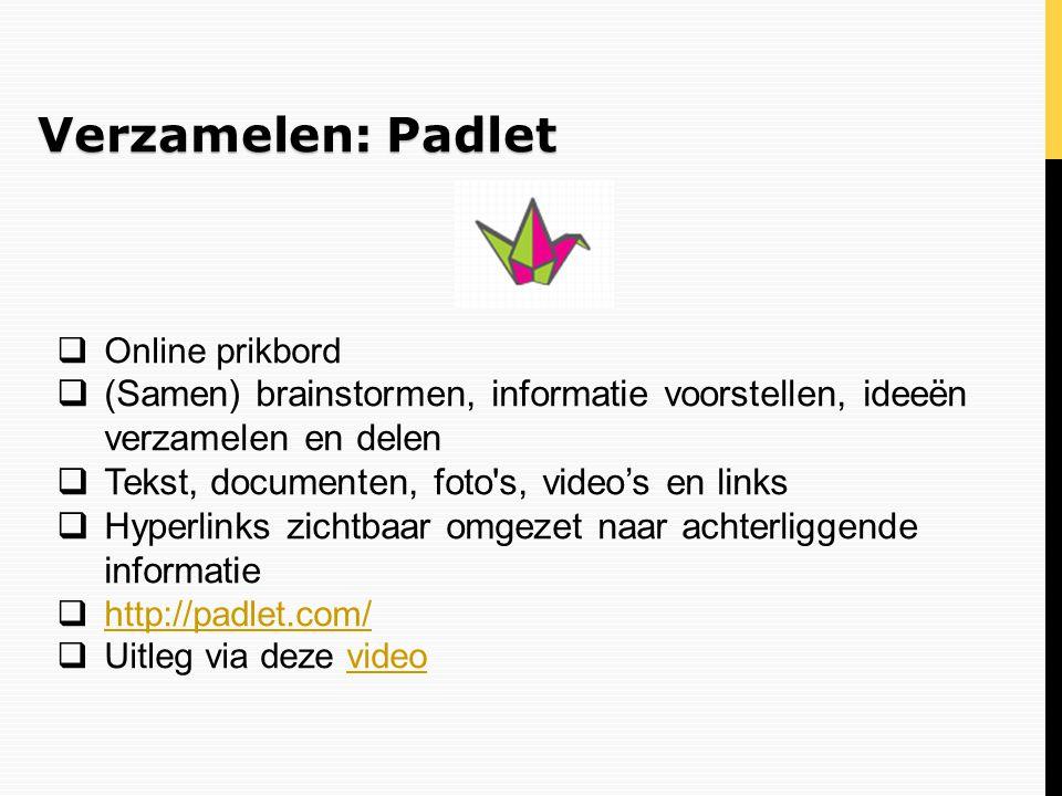 Verzamelen: Padlet  Online prikbord  (Samen) brainstormen, informatie voorstellen, ideeën verzamelen en delen  Tekst, documenten, foto's, video's e