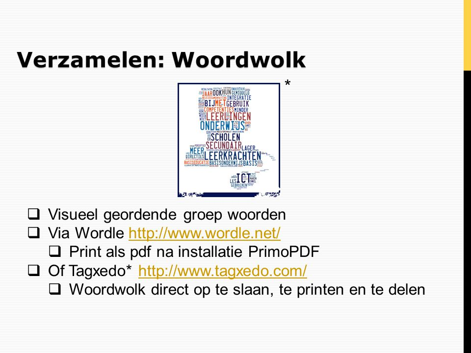 Verzamelen: Woordwolk  Visueel geordende groep woorden  Via Wordle http://www.wordle.net/http://www.wordle.net/  Print als pdf na installatie Primo