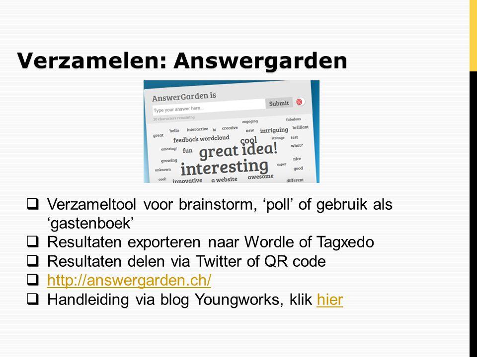 Verzamelen: Answergarden  Verzameltool voor brainstorm, 'poll' of gebruik als 'gastenboek'  Resultaten exporteren naar Wordle of Tagxedo  Resultate