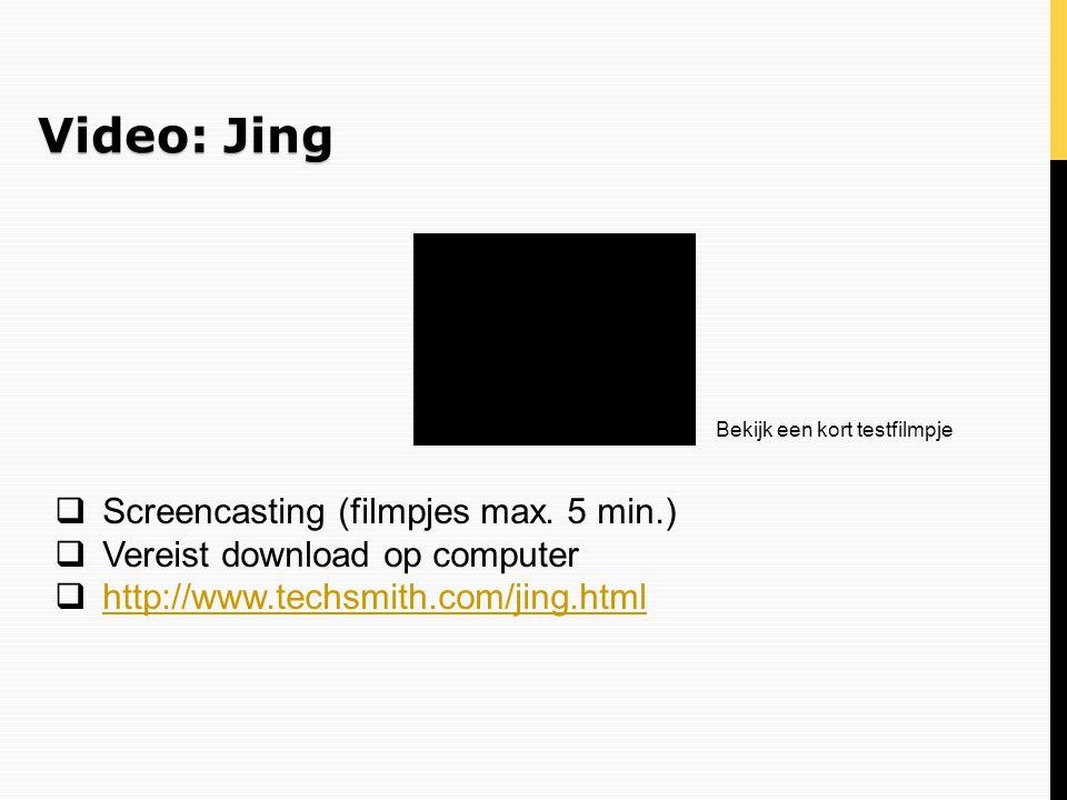 Video: Jing  Screencasting (filmpjes max. 5 min.)  Vereist download op computer  http://www.techsmith.com/jing.html http://www.techsmith.com/jing.h