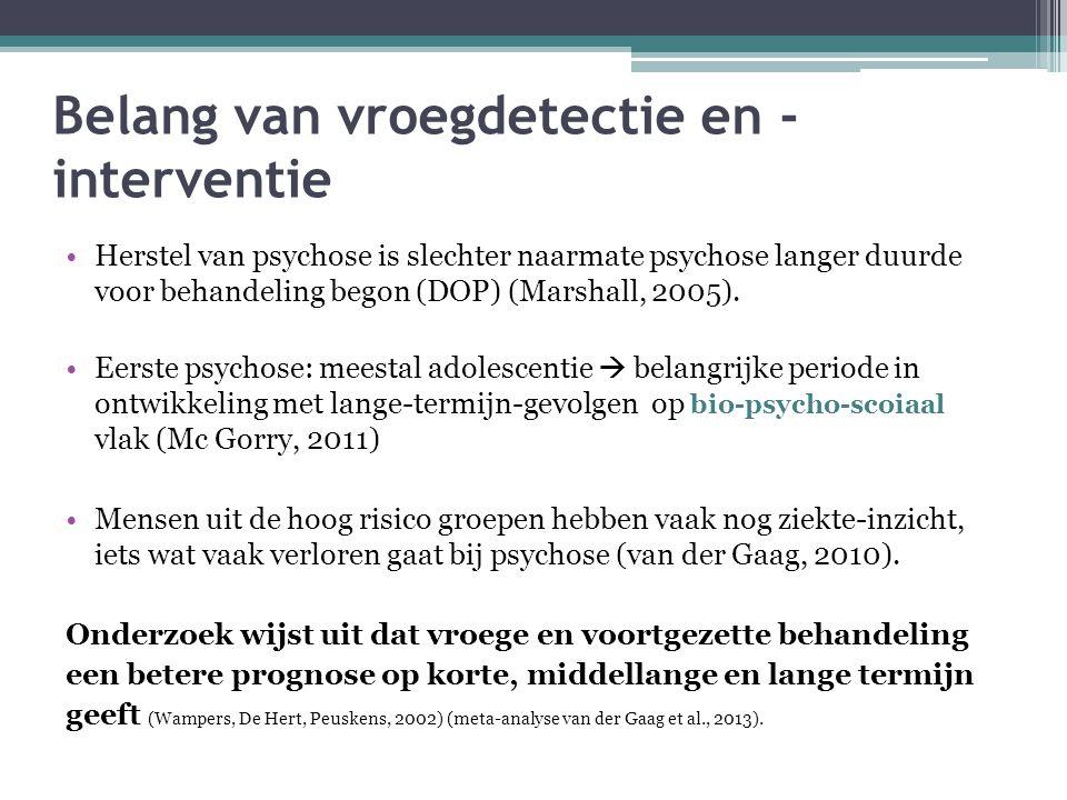 Belang van vroegdetectie en - interventie Herstel van psychose is slechter naarmate psychose langer duurde voor behandeling begon (DOP) (Marshall, 200