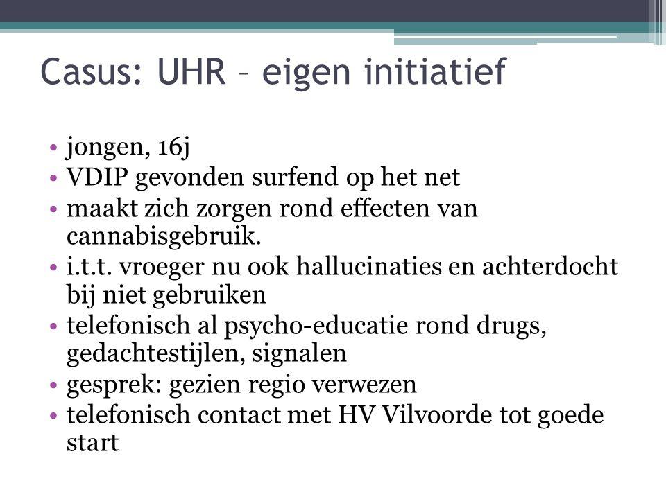 Casus: UHR – eigen initiatief jongen, 16j VDIP gevonden surfend op het net maakt zich zorgen rond effecten van cannabisgebruik. i.t.t. vroeger nu ook
