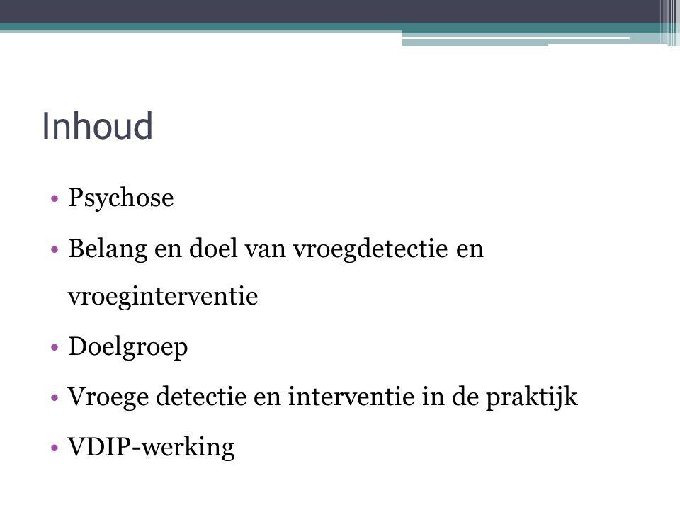 Inhoud Psychose Belang en doel van vroegdetectie en vroeginterventie Doelgroep Vroege detectie en interventie in de praktijk VDIP-werking