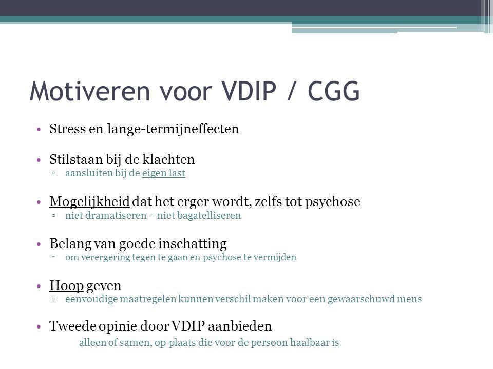 Motiveren voor VDIP / CGG Stress en lange-termijneffecten Stilstaan bij de klachten ▫aansluiten bij de eigen last Mogelijkheid dat het erger wordt, ze