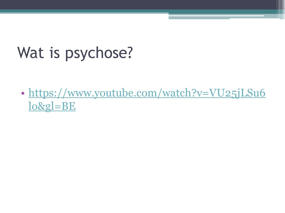 Wat is psychose? https://www.youtube.com/watch?v=VU25jLSu6 lo&gl=BEhttps://www.youtube.com/watch?v=VU25jLSu6 lo&gl=BE