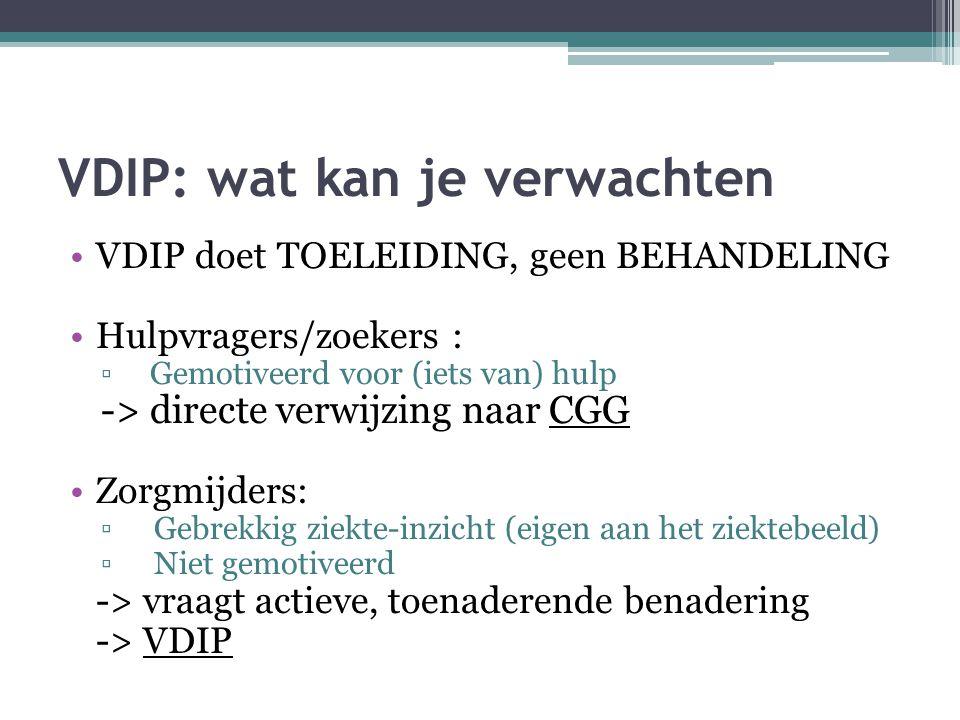 VDIP: wat kan je verwachten VDIP doet TOELEIDING, geen BEHANDELING Hulpvragers/zoekers : ▫ Gemotiveerd voor (iets van) hulp -> directe verwijzing naar
