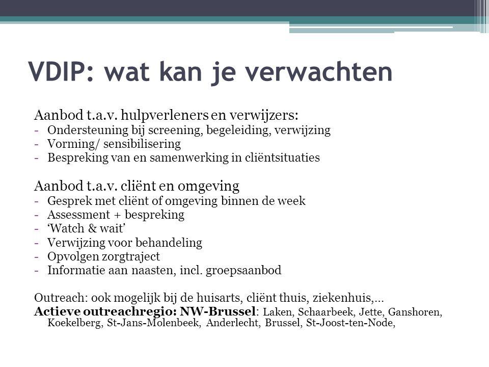 VDIP: wat kan je verwachten Aanbod t.a.v. hulpverleners en verwijzers: -Ondersteuning bij screening, begeleiding, verwijzing -Vorming/ sensibilisering