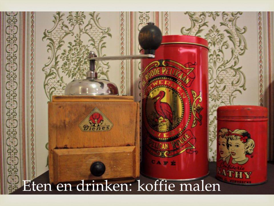  Eten en drinken: koffie malen