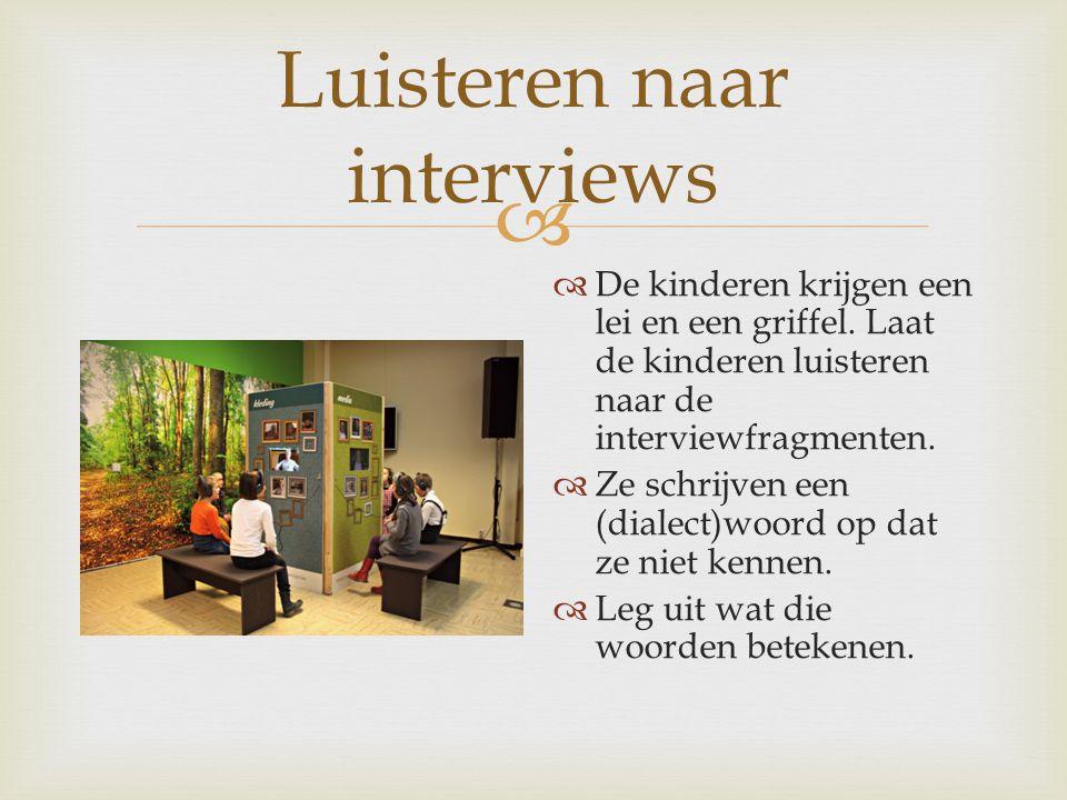  Luisteren naar interviews  De kinderen krijgen een lei en een griffel. Laat de kinderen luisteren naar de interviewfragmenten.  Ze schrijven een (