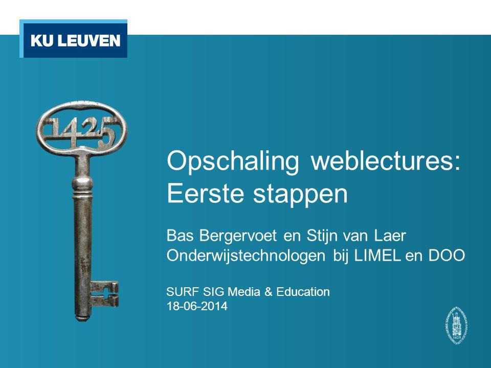 Opschaling weblectures: Eerste stappen Bas Bergervoet en Stijn van Laer Onderwijstechnologen bij LIMEL en DOO SURF SIG Media & Education 18-06-2014