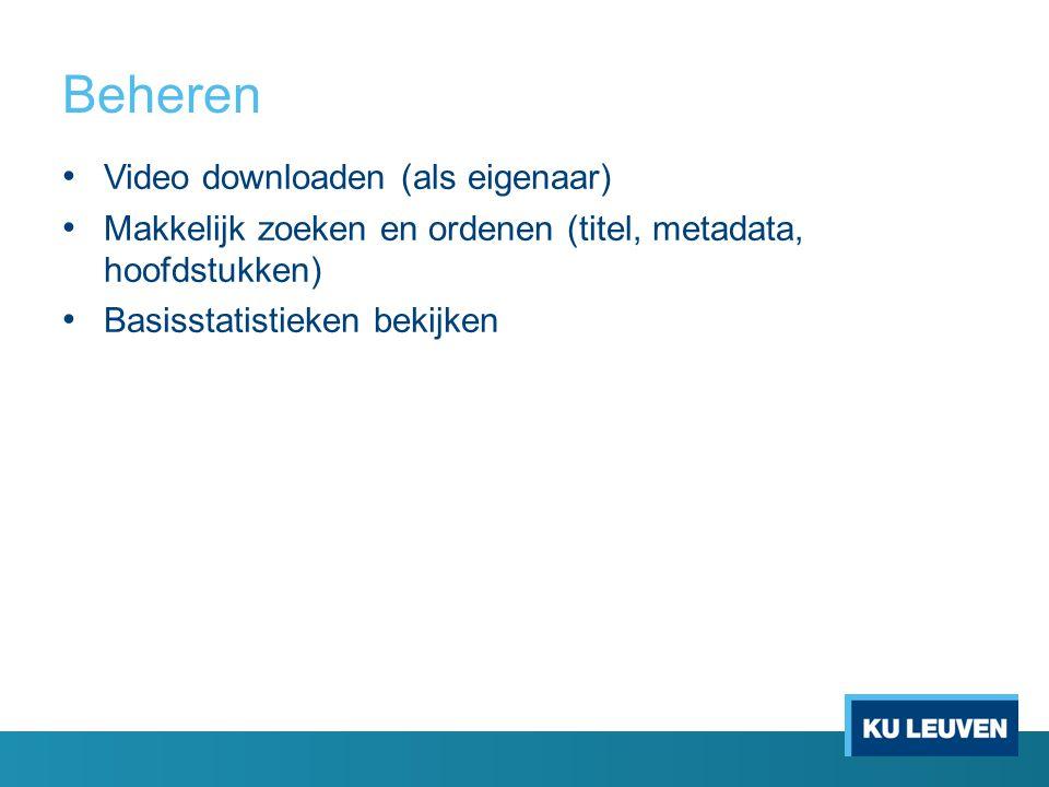 Beheren Video downloaden (als eigenaar) Makkelijk zoeken en ordenen (titel, metadata, hoofdstukken) Basisstatistieken bekijken