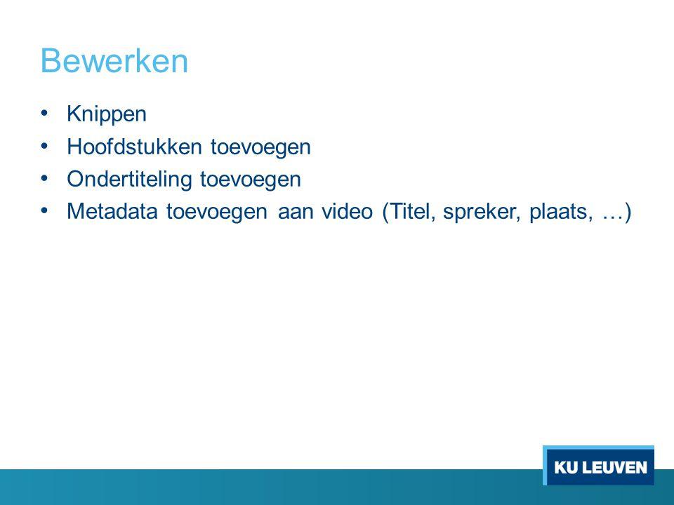 Bewerken Knippen Hoofdstukken toevoegen Ondertiteling toevoegen Metadata toevoegen aan video (Titel, spreker, plaats, …)