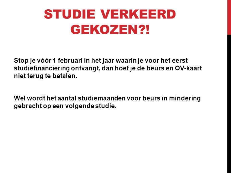 STUDIE VERKEERD GEKOZEN?! Stop je vóór 1 februari in het jaar waarin je voor het eerst studiefinanciering ontvangt, dan hoef je de beurs en OV-kaart n