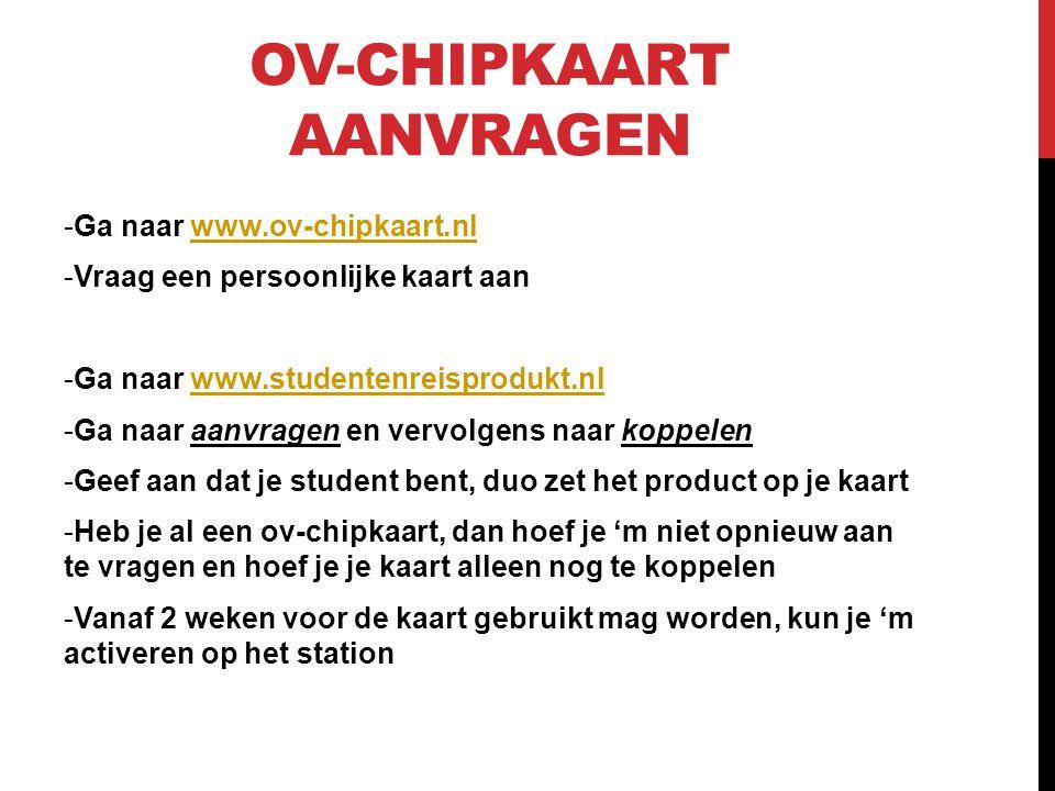 OV-CHIPKAART AANVRAGEN -Ga naar www.ov-chipkaart.nlwww.ov-chipkaart.nl -Vraag een persoonlijke kaart aan -Ga naar www.studentenreisprodukt.nlwww.stude