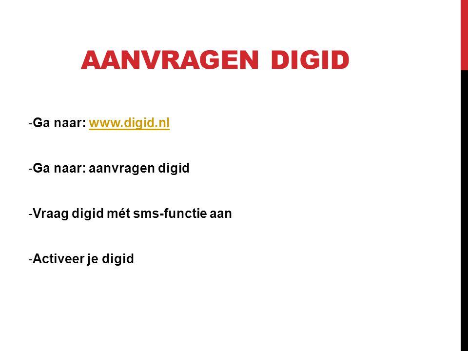 AANVRAGEN DIGID -Ga naar: www.digid.nlwww.digid.nl -Ga naar: aanvragen digid -Vraag digid mét sms-functie aan -Activeer je digid