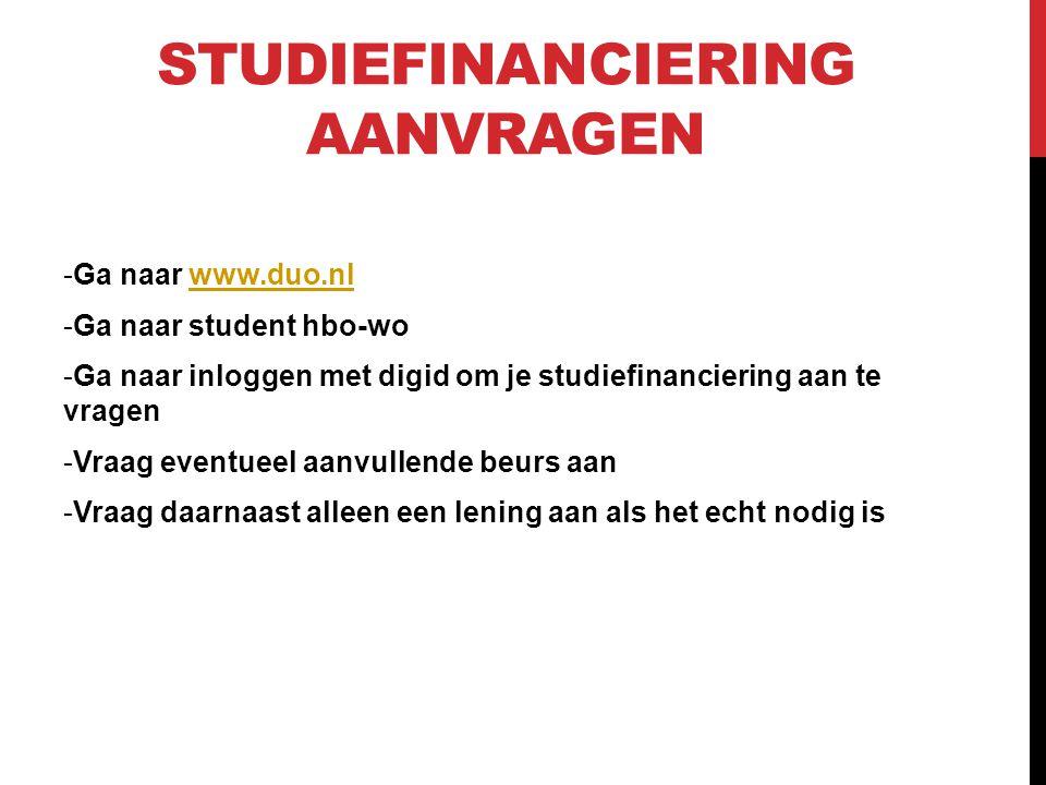 STUDIEFINANCIERING AANVRAGEN -Ga naar www.duo.nlwww.duo.nl -Ga naar student hbo-wo -Ga naar inloggen met digid om je studiefinanciering aan te vragen